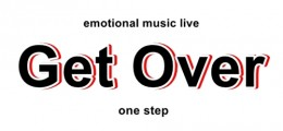 [Hall Rental/Night Time] Get Over -Vol.1-