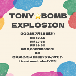 YES PROMOTION PRESENTS『TONY⭐️BOMB EXPLOSION』